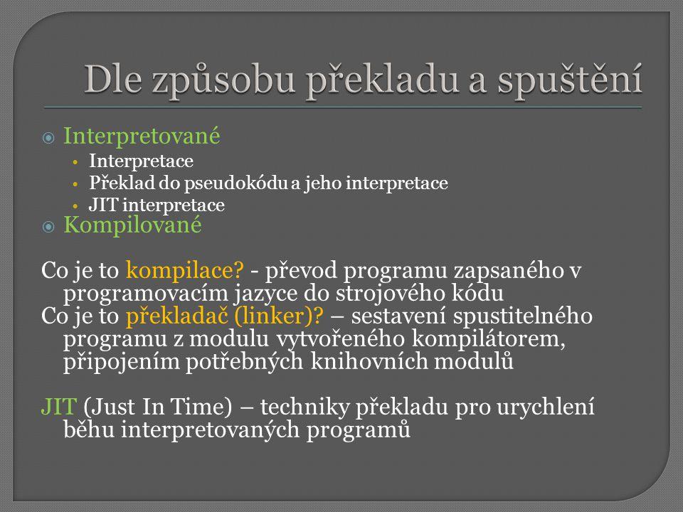  Interpretované Interpretace Překlad do pseudokódu a jeho interpretace JIT interpretace  Kompilované Co je to kompilace.