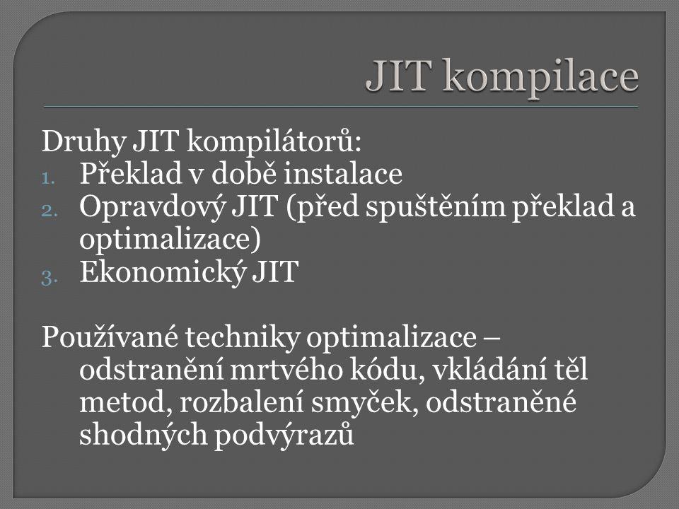 Druhy JIT kompilátorů: 1. Překlad v době instalace 2. Opravdový JIT (před spuštěním překlad a optimalizace) 3. Ekonomický JIT Používané techniky optim