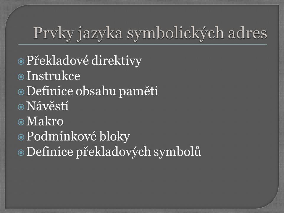  Překladové direktivy  Instrukce  Definice obsahu paměti  Návěstí  Makro  Podmínkové bloky  Definice překladových symbolů