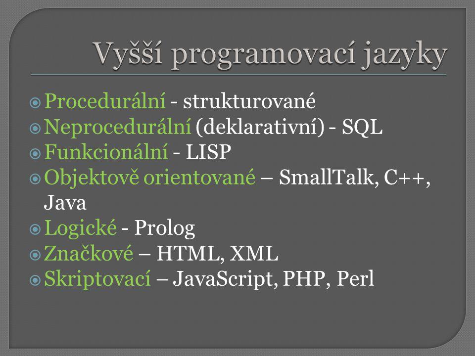  Procedurální - strukturované  Neprocedurální (deklarativní) - SQL  Funkcionální - LISP  Objektově orientované – SmallTalk, C++, Java  Logické - Prolog  Značkové – HTML, XML  Skriptovací – JavaScript, PHP, Perl