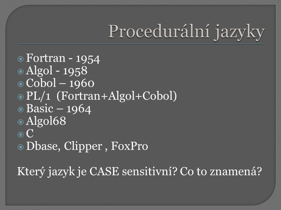  Fortran - 1954  Algol - 1958  Cobol – 1960  PL/1 (Fortran+Algol+Cobol)  Basic – 1964  Algol68  C  Dbase, Clipper, FoxPro Který jazyk je CASE sensitivní.