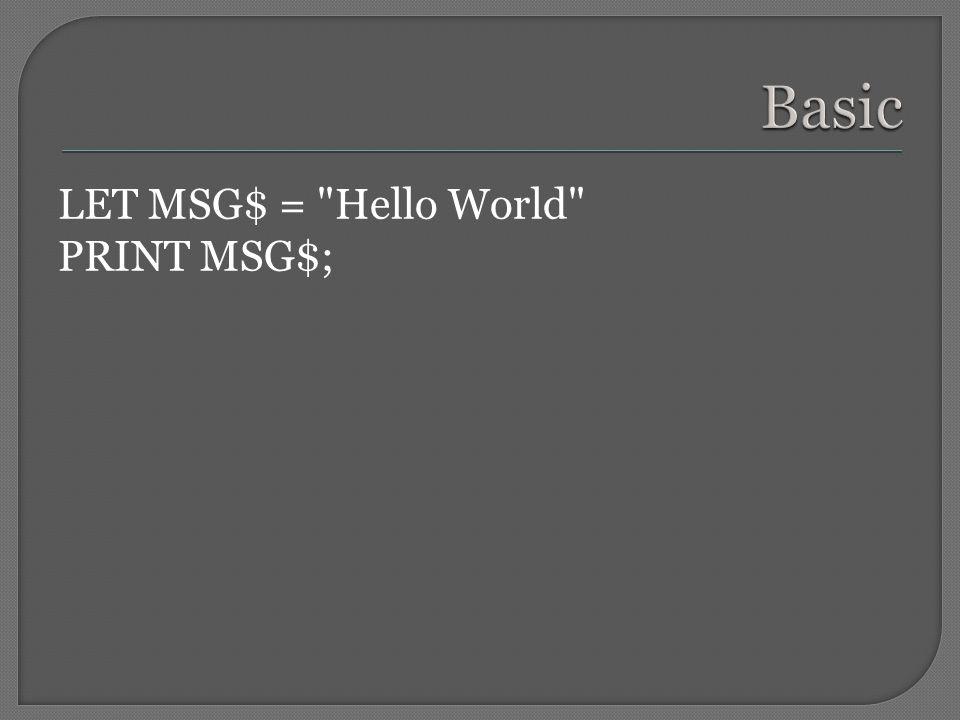LET MSG$ = Hello World PRINT MSG$;