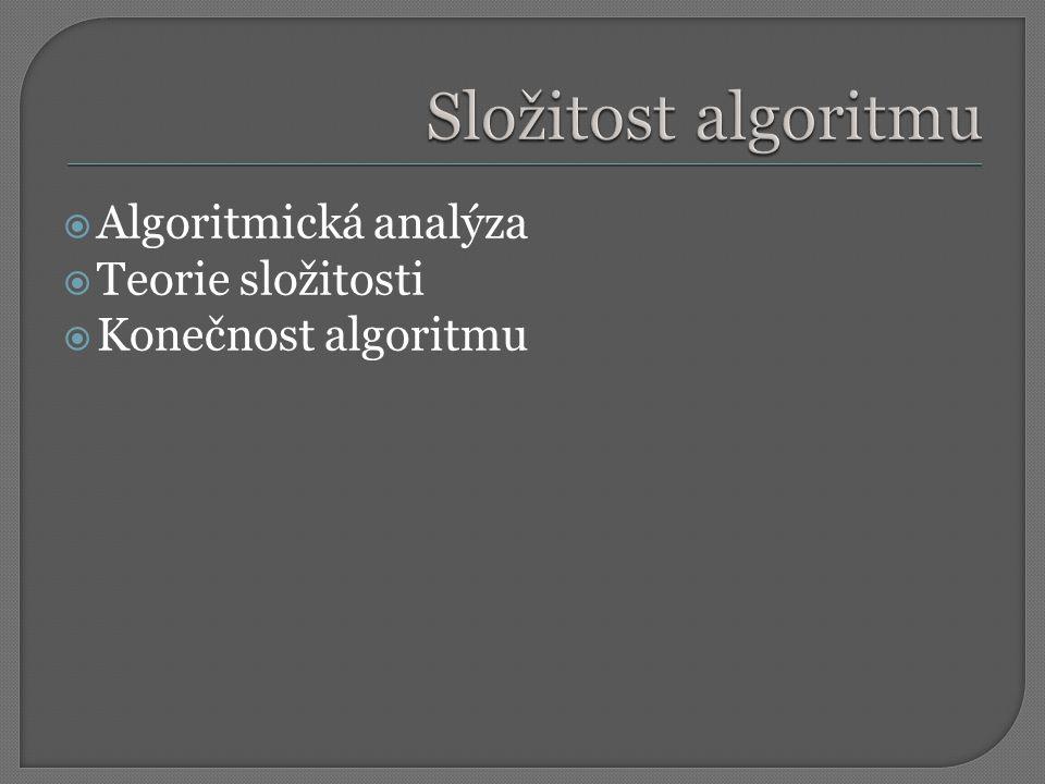  Algoritmická analýza  Teorie složitosti  Konečnost algoritmu