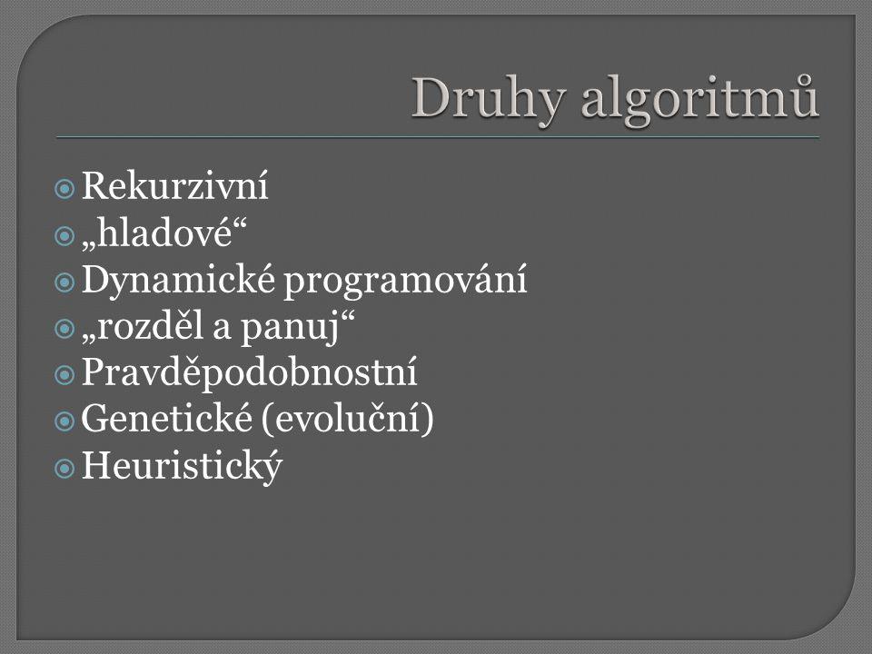 """ Rekurzivní  """"hladové""""  Dynamické programování  """"rozděl a panuj""""  Pravděpodobnostní  Genetické (evoluční)  Heuristický"""