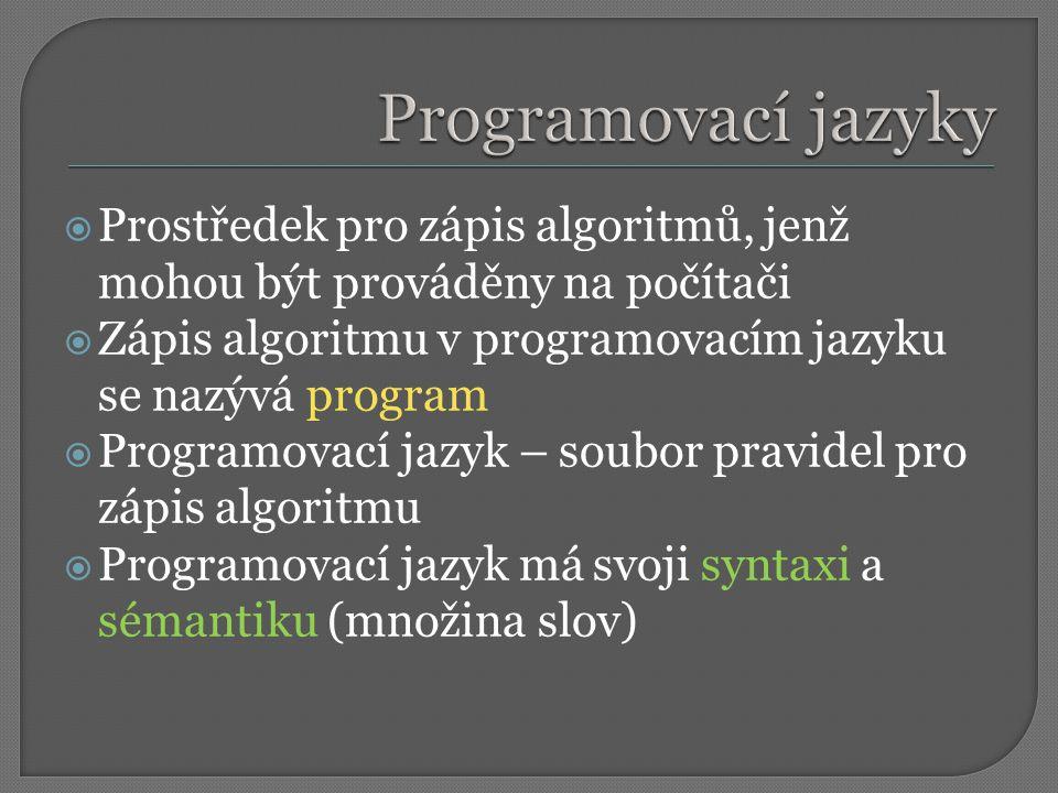  Prostředek pro zápis algoritmů, jenž mohou být prováděny na počítači  Zápis algoritmu v programovacím jazyku se nazývá program  Programovací jazyk