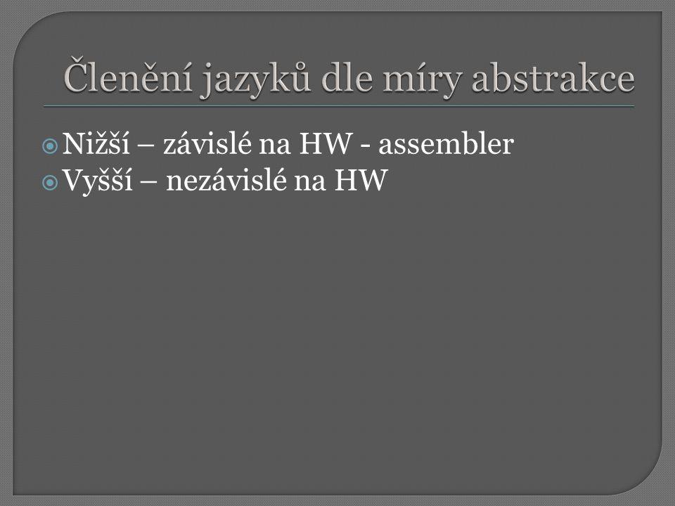  Nižší – závislé na HW - assembler  Vyšší – nezávislé na HW