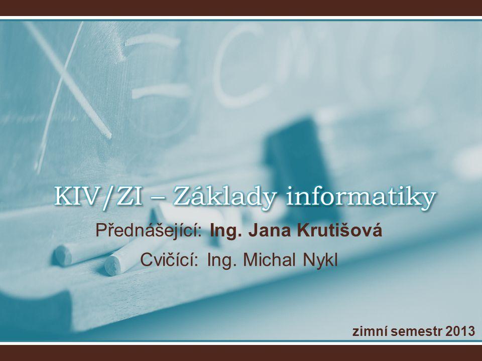 Přednášející: Ing. Jana Krutišová Cvičící: Ing. Michal Nykl zimní semestr 2013