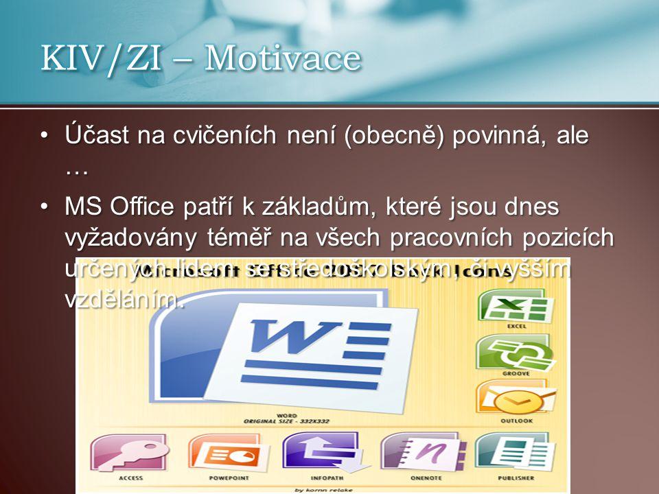Účast na cvičeních není (obecně) povinná, ale …Účast na cvičeních není (obecně) povinná, ale … MS Office patří k základům, které jsou dnes vyžadovány