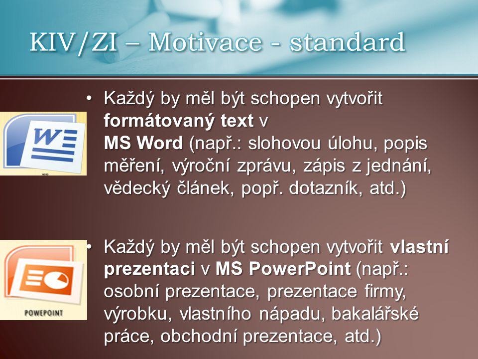 Každý by měl být schopen vytvořit formátovaný text v MS Word (např.: slohovou úlohu, popis měření, výroční zprávu, zápis z jednání, vědecký článek, po