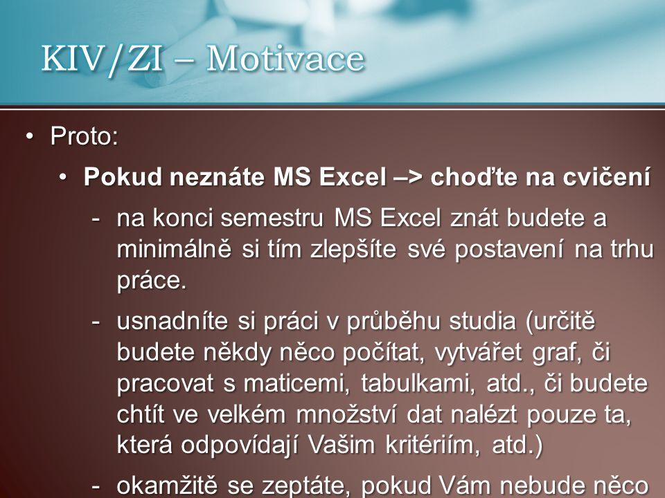 Proto:Proto: Pokud neznáte MS Excel –> choďte na cvičeníPokud neznáte MS Excel –> choďte na cvičení -na konci semestru MS Excel znát budete a minimáln