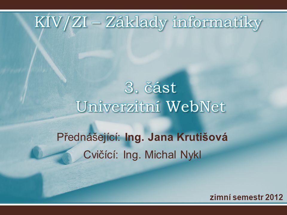 Přednášející: Ing. Jana Krutišová Cvičící: Ing. Michal Nykl zimní semestr 2012