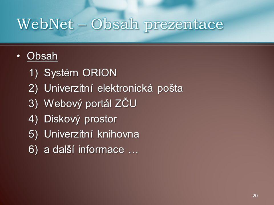 ObsahObsah 1)Systém ORION 2)Univerzitní elektronická pošta 3)Webový portál ZČU 4)Diskový prostor 5)Univerzitní knihovna 6)a další informace … 20