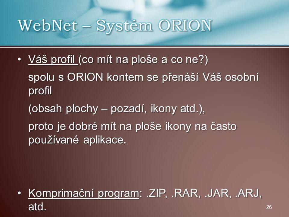 Váš profil (co mít na ploše a co ne?)Váš profil (co mít na ploše a co ne?) spolu s ORION kontem se přenáší Váš osobní profil (obsah plochy – pozadí, i