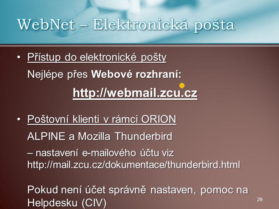 Přístup do elektronické poštyPřístup do elektronické pošty Nejlépe přes Webové rozhraní: http://webmail.zcu.cz Poštovní klienti v rámci ORIONPoštovní