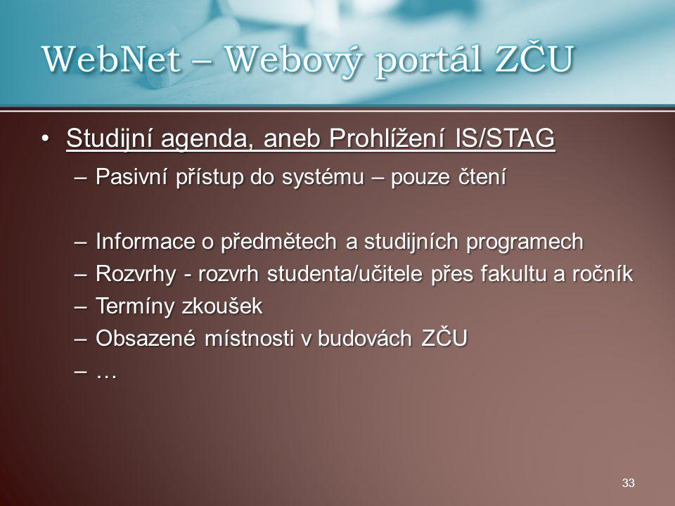 Studijní agenda, aneb Prohlížení IS/STAGStudijní agenda, aneb Prohlížení IS/STAG –Pasivní přístup do systému – pouze čtení –Informace o předmětech a s
