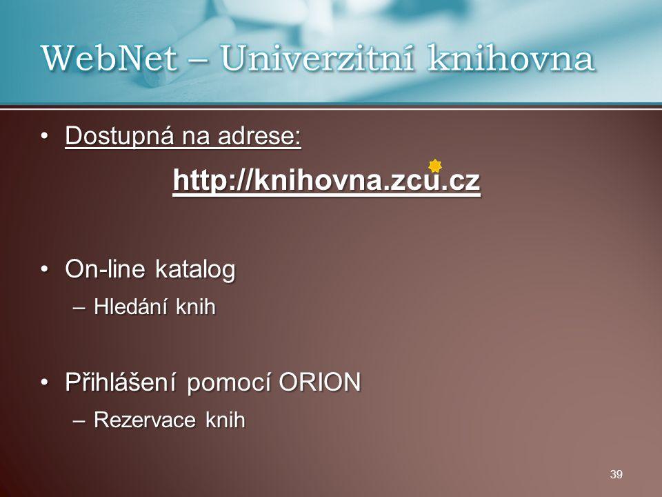 Dostupná na adrese:Dostupná na adrese:http://knihovna.zcu.cz On-line katalogOn-line katalog –Hledání knih Přihlášení pomocí ORIONPřihlášení pomocí ORI