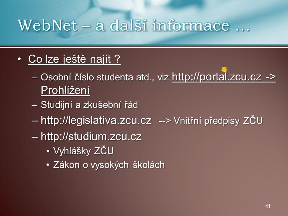 Co lze ještě najít ?Co lze ještě najít ? –Osobní číslo studenta atd., viz http://portal.zcu.cz -> Prohlížení –Studijní a zkušební řád –http://legislat