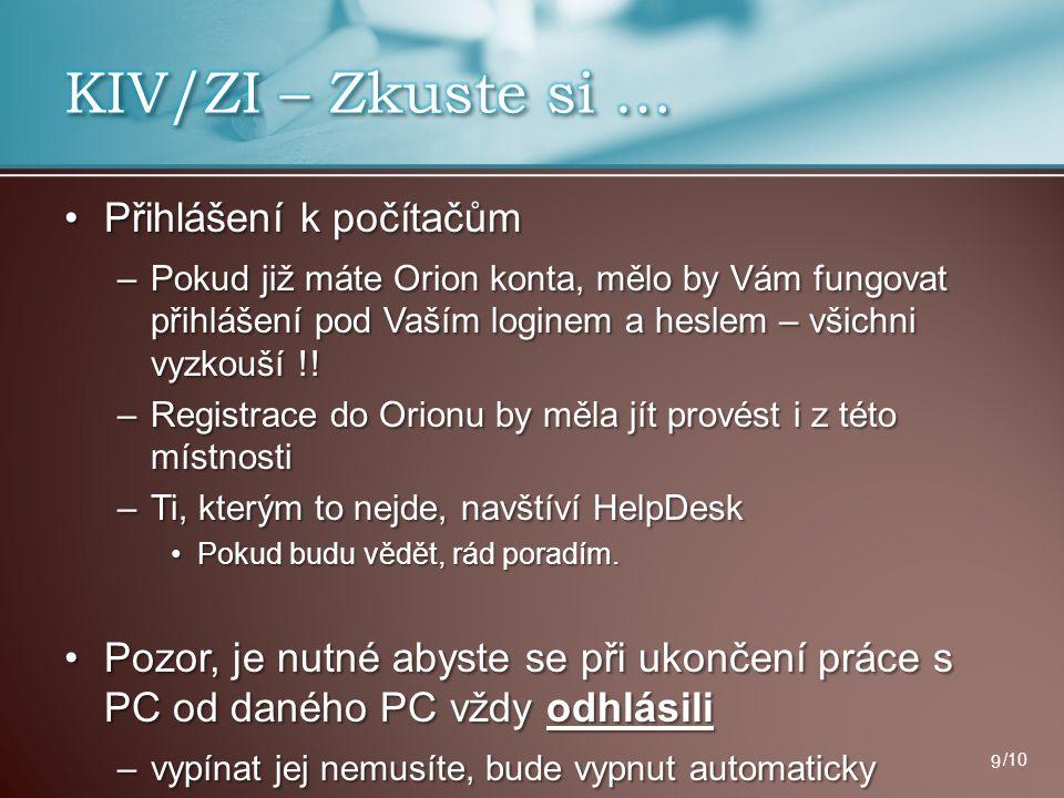 Přihlášení k počítačůmPřihlášení k počítačům –Pokud již máte Orion konta, mělo by Vám fungovat přihlášení pod Vaším loginem a heslem – všichni vyzkouš