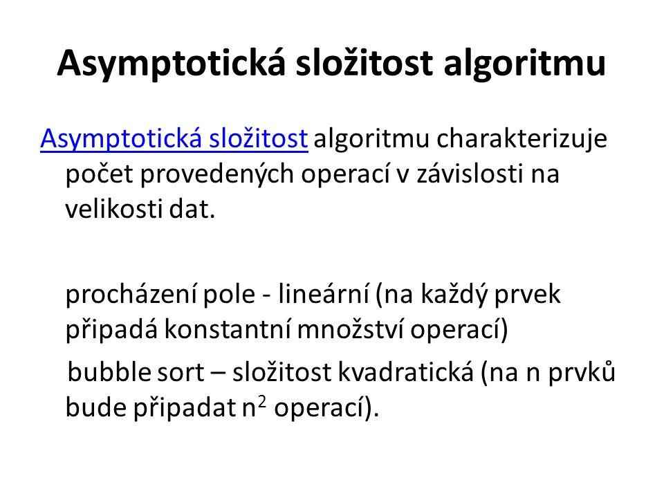 Asymptotická složitost algoritmu Asymptotická složitostAsymptotická složitost algoritmu charakterizuje počet provedených operací v závislosti na velikosti dat.