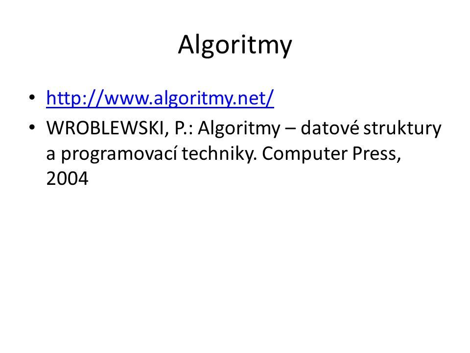 Algoritmy http://www.algoritmy.net/ WROBLEWSKI, P.: Algoritmy – datové struktury a programovací techniky. Computer Press, 2004