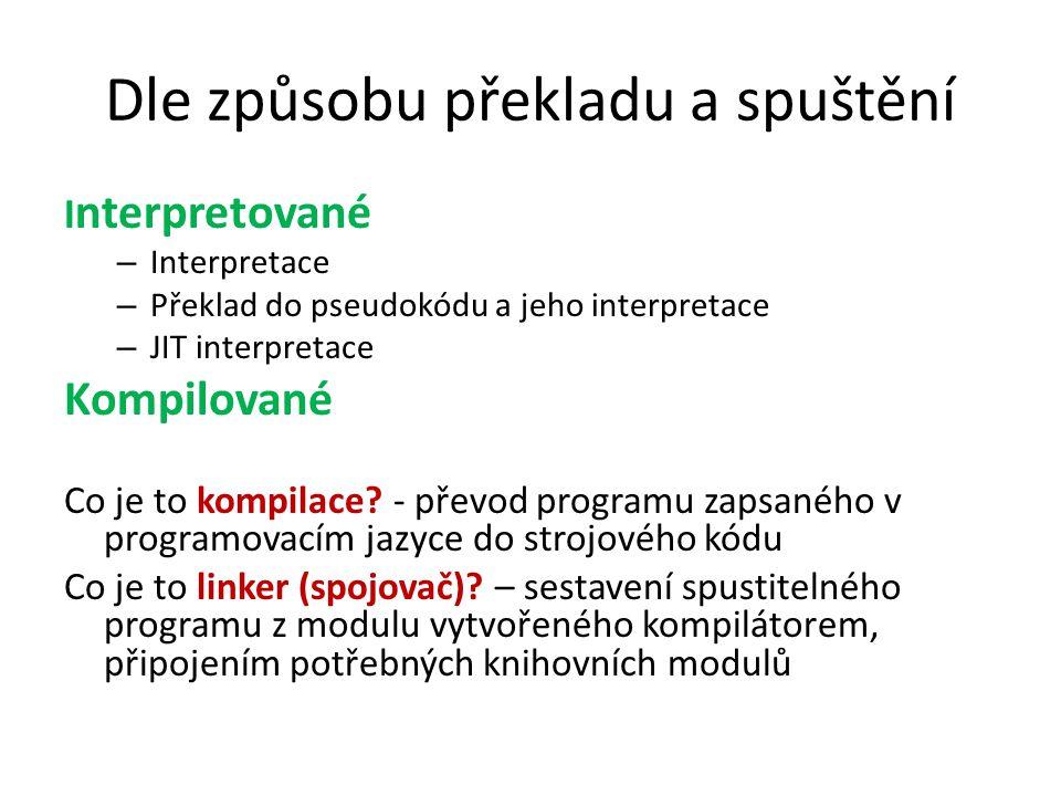 Dle způsobu překladu a spuštění I nterpretované – Interpretace – Překlad do pseudokódu a jeho interpretace – JIT interpretace Kompilované Co je to kompilace.