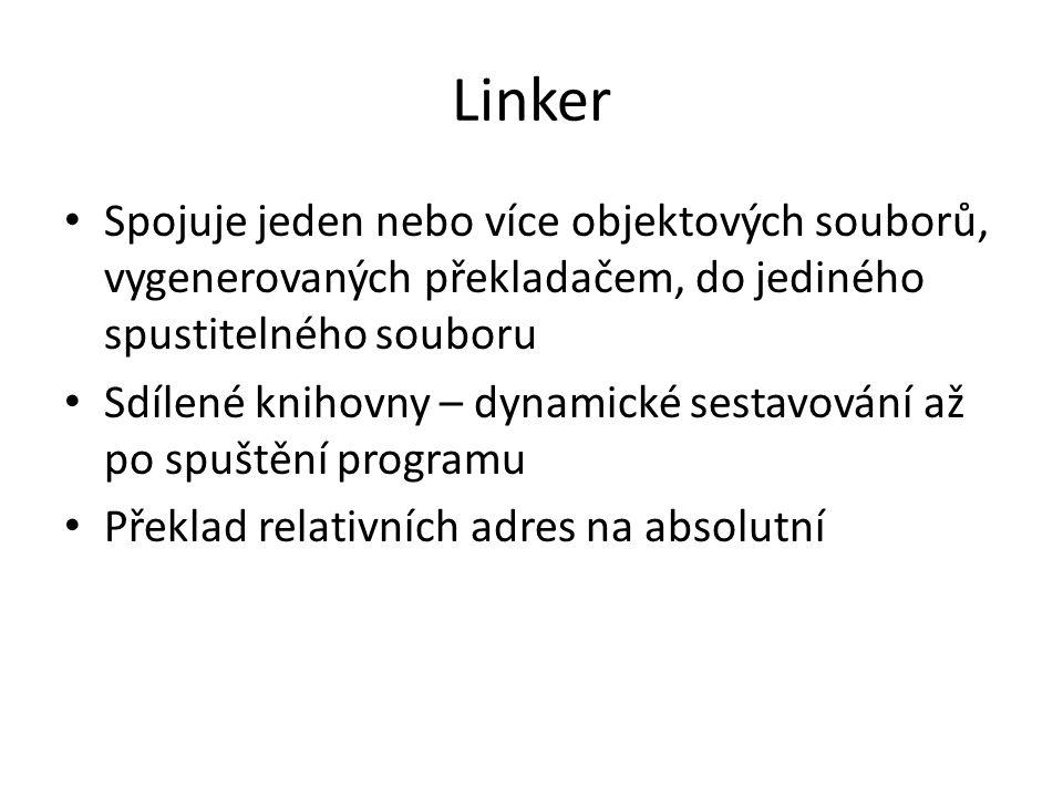 Linker Spojuje jeden nebo více objektových souborů, vygenerovaných překladačem, do jediného spustitelného souboru Sdílené knihovny – dynamické sestavování až po spuštění programu Překlad relativních adres na absolutní