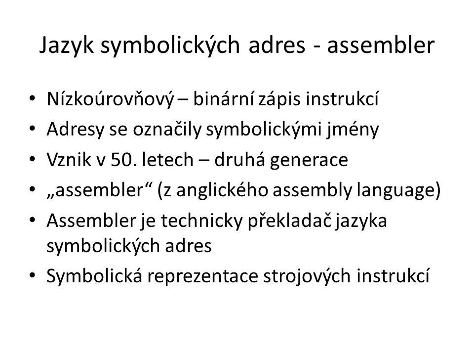 Jazyk symbolických adres - assembler Nízkoúrovňový – binární zápis instrukcí Adresy se označily symbolickými jmény Vznik v 50. letech – druhá generace