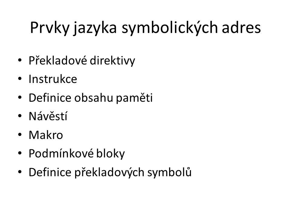 Prvky jazyka symbolických adres Překladové direktivy Instrukce Definice obsahu paměti Návěstí Makro Podmínkové bloky Definice překladových symbolů