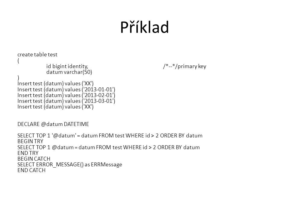 Příklad create table test ( id bigint identity, /*--*/primary key datum varchar(50) ) Insert test (datum) values ('XX') Insert test (datum) values ('2