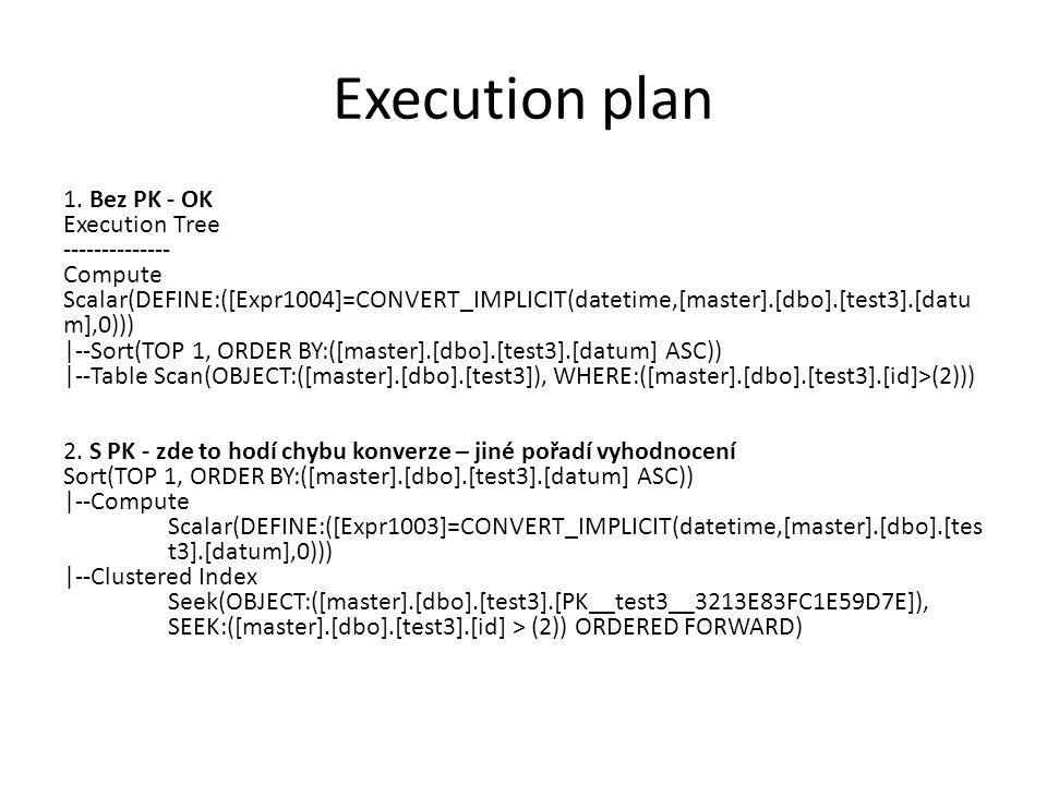 Execution plan 1. Bez PK - OK Execution Tree -------------- Compute Scalar(DEFINE:([Expr1004]=CONVERT_IMPLICIT(datetime,[master].[dbo].[test3].[datu m