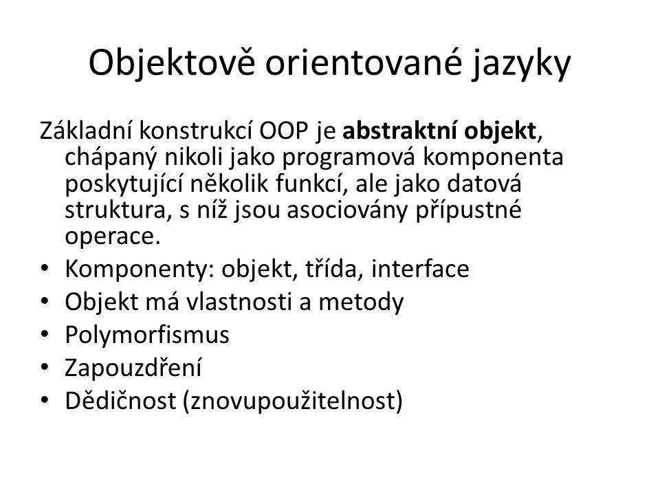 Objektově orientované jazyky Základní konstrukcí OOP je abstraktní objekt, chápaný nikoli jako programová komponenta poskytující několik funkcí, ale jako datová struktura, s níž jsou asociovány přípustné operace.