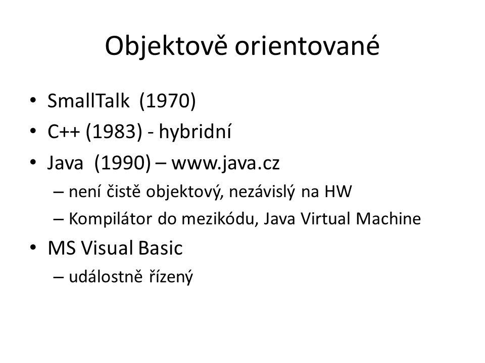 Objektově orientované SmallTalk (1970) C++ (1983) - hybridní Java (1990) – www.java.cz – není čistě objektový, nezávislý na HW – Kompilátor do mezikód