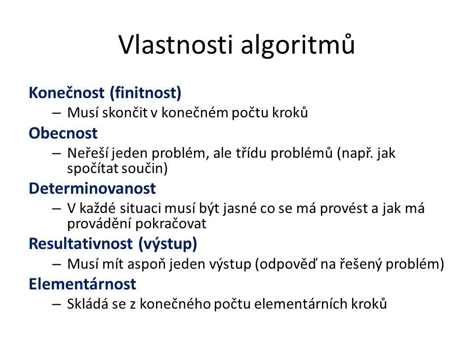 Vlastnosti algoritmů Konečnost (finitnost) – Musí skončit v konečném počtu kroků Obecnost – Neřeší jeden problém, ale třídu problémů (např. jak spočít