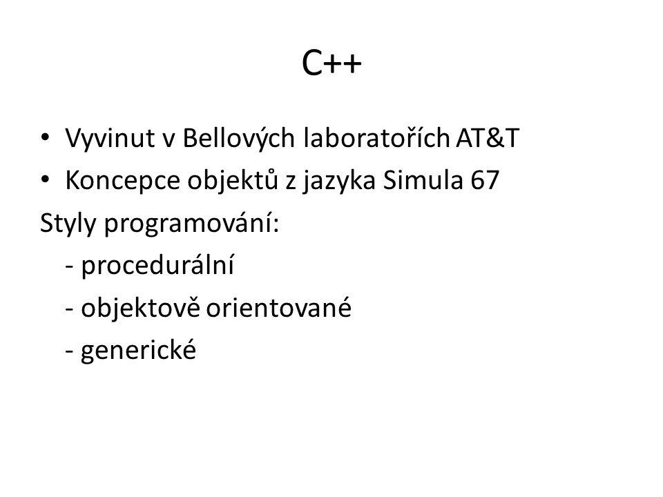 C++ Vyvinut v Bellových laboratořích AT&T Koncepce objektů z jazyka Simula 67 Styly programování: - procedurální - objektově orientované - generické