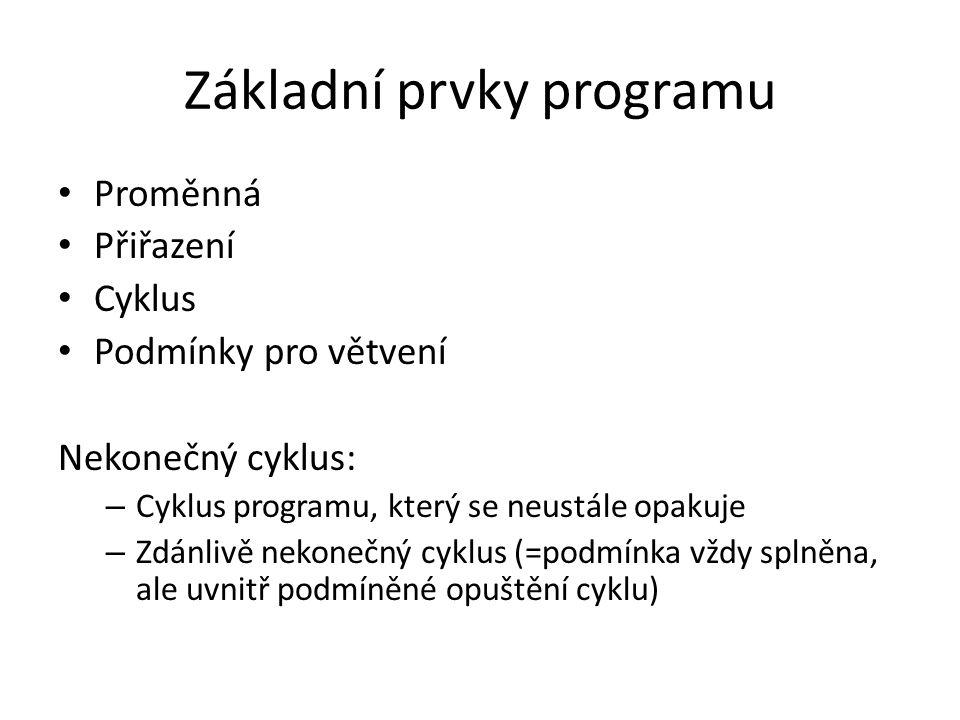 Základní prvky programu Proměnná Přiřazení Cyklus Podmínky pro větvení Nekonečný cyklus: – Cyklus programu, který se neustále opakuje – Zdánlivě nekon