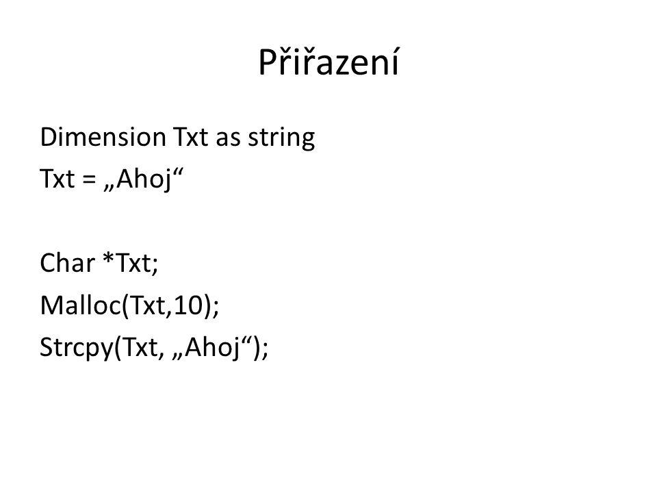 """Přiřazení Dimension Txt as string Txt = """"Ahoj"""" Char *Txt; Malloc(Txt,10); Strcpy(Txt, """"Ahoj"""");"""