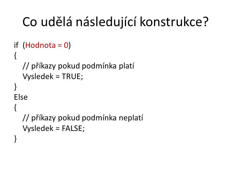 Co udělá následující konstrukce? if (Hodnota = 0) { // příkazy pokud podmínka platí Vysledek = TRUE; } Else { // příkazy pokud podmínka neplatí Vysled