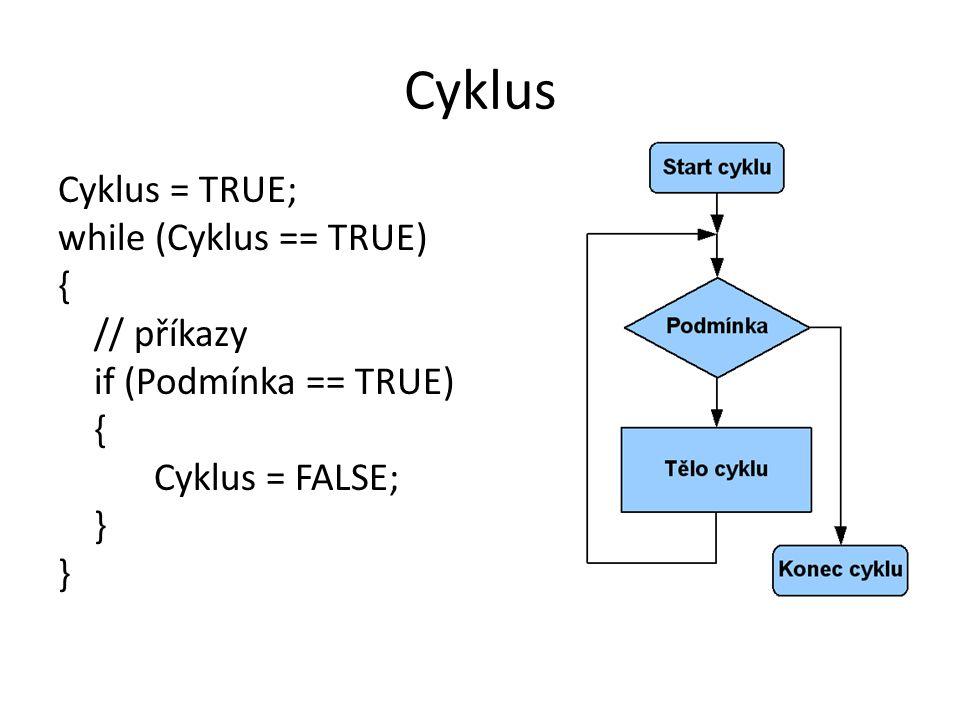 Cyklus Cyklus = TRUE; while (Cyklus == TRUE) { // příkazy if (Podmínka == TRUE) { Cyklus = FALSE; }