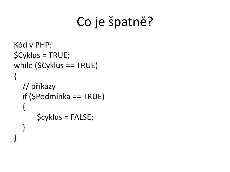 Co je špatně? Kód v PHP: $Cyklus = TRUE; while ($Cyklus == TRUE) { // příkazy if ($Podmínka == TRUE) { $cyklus = FALSE; }