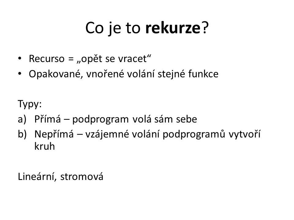 """Co je to rekurze? Recurso = """"opět se vracet"""" Opakované, vnořené volání stejné funkce Typy: a)Přímá – podprogram volá sám sebe b)Nepřímá – vzájemné vol"""