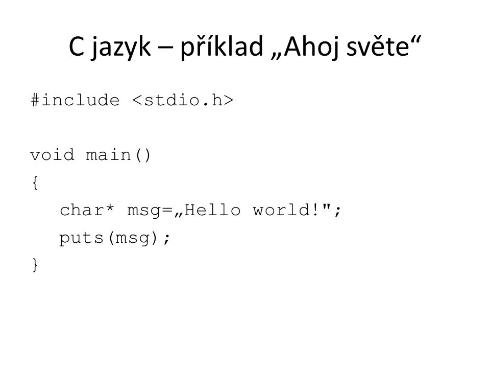 "C jazyk – příklad ""Ahoj světe #include void main() { char* msg=""Hello world! ; puts(msg); }"