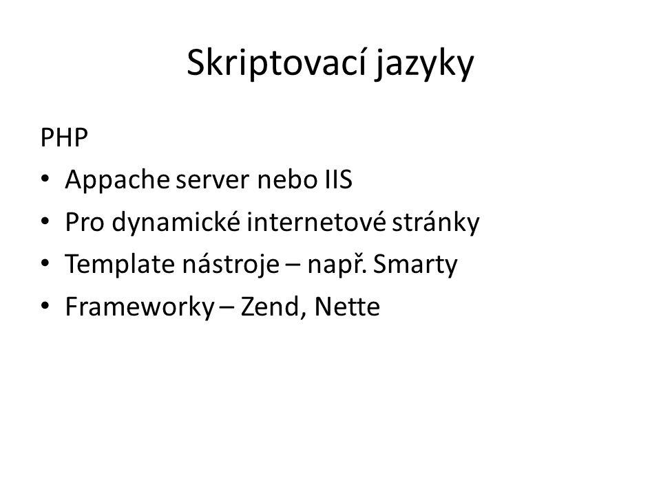 Skriptovací jazyky PHP Appache server nebo IIS Pro dynamické internetové stránky Template nástroje – např. Smarty Frameworky – Zend, Nette