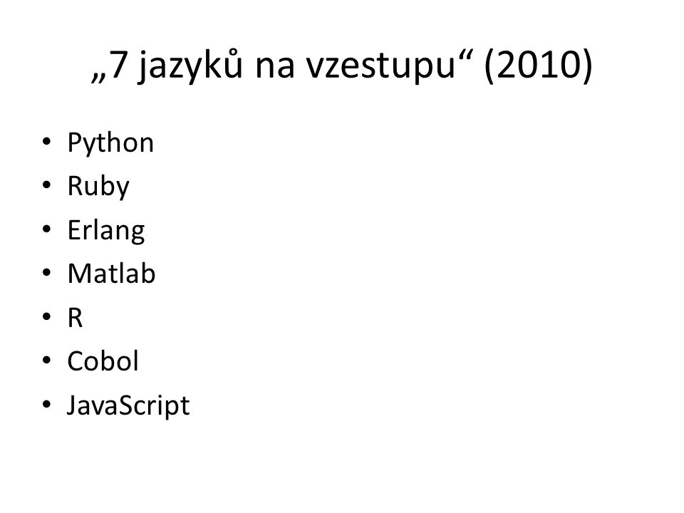 """7 jazyků na vzestupu"" (2010) Python Ruby Erlang Matlab R Cobol JavaScript"