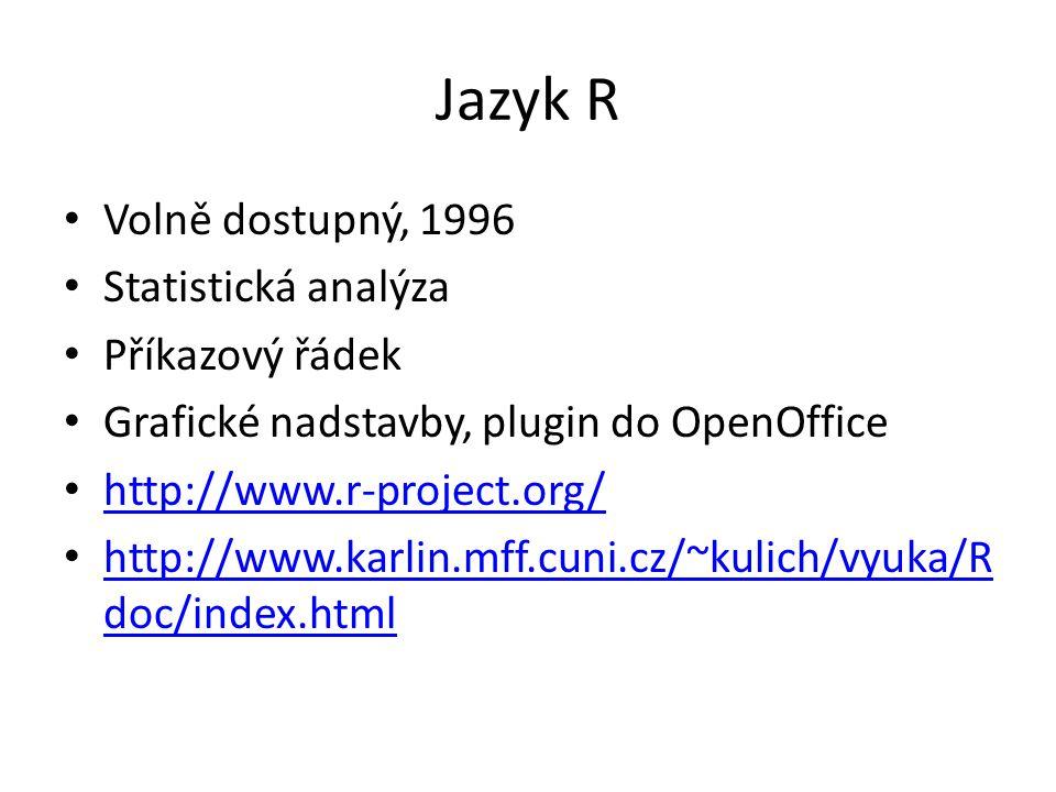 Jazyk R Volně dostupný, 1996 Statistická analýza Příkazový řádek Grafické nadstavby, plugin do OpenOffice http://www.r-project.org/ http://www.karlin.mff.cuni.cz/~kulich/vyuka/R doc/index.html http://www.karlin.mff.cuni.cz/~kulich/vyuka/R doc/index.html