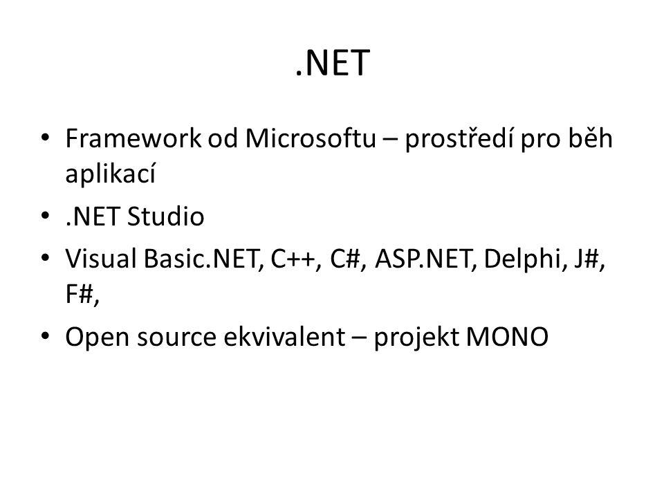 .NET Framework od Microsoftu – prostředí pro běh aplikací.NET Studio Visual Basic.NET, C++, C#, ASP.NET, Delphi, J#, F#, Open source ekvivalent – proj