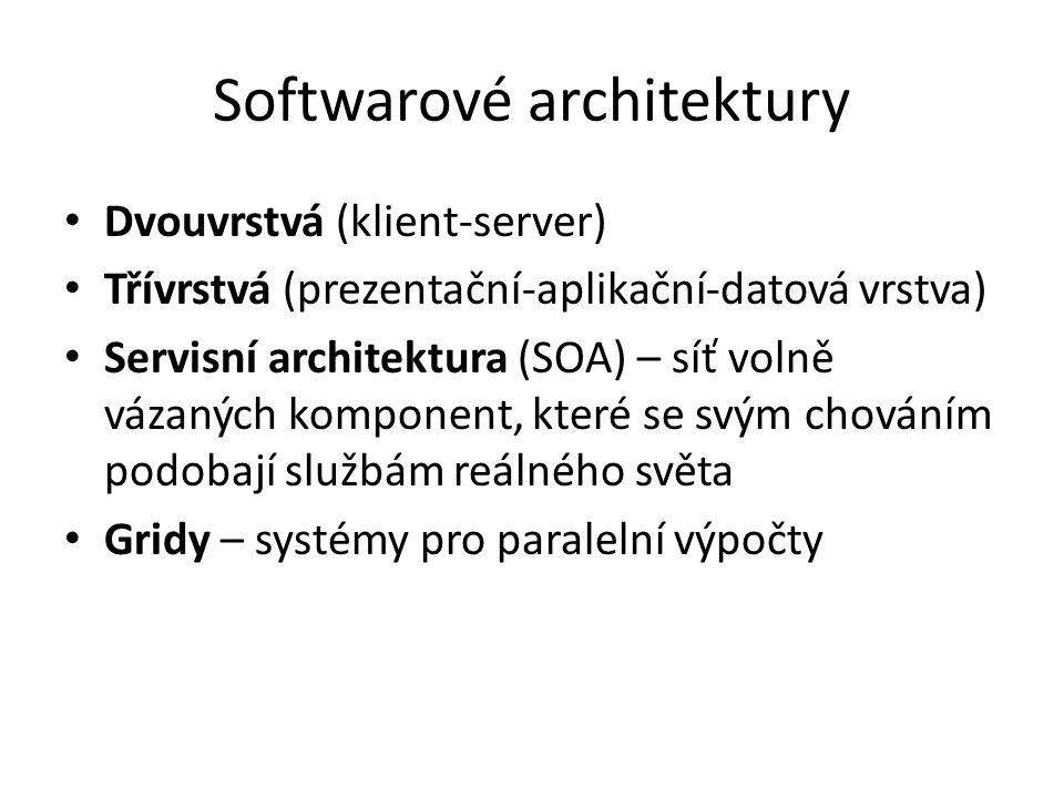 Softwarové architektury Dvouvrstvá (klient-server) Třívrstvá (prezentační-aplikační-datová vrstva) Servisní architektura (SOA) – síť volně vázaných komponent, které se svým chováním podobají službám reálného světa Gridy – systémy pro paralelní výpočty