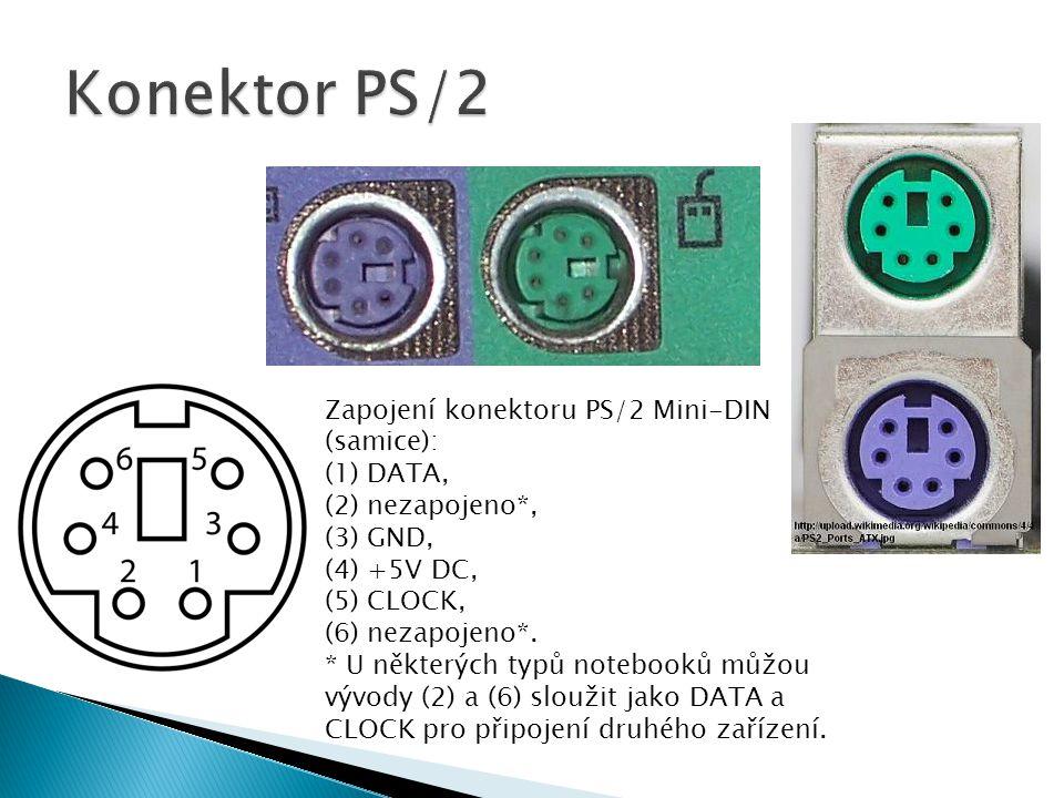 Zapojení konektoru PS/2 Mini-DIN (samice): (1) DATA, (2) nezapojeno*, (3) GND, (4) +5V DC, (5) CLOCK, (6) nezapojeno*.