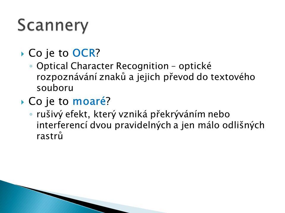  Co je to OCR? ◦ Optical Character Recognition – optické rozpoznávání znaků a jejich převod do textového souboru  Co je to moaré? ◦ rušivý efekt, kt