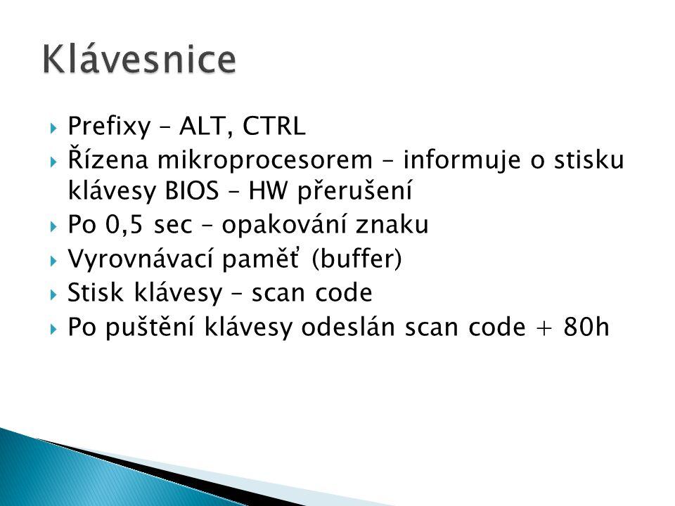  Prefixy – ALT, CTRL  Řízena mikroprocesorem – informuje o stisku klávesy BIOS – HW přerušení  Po 0,5 sec – opakování znaku  Vyrovnávací paměť (buffer)  Stisk klávesy – scan code  Po puštění klávesy odeslán scan code + 80h