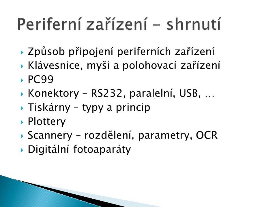  Způsob připojení periferních zařízení  Klávesnice, myši a polohovací zařízení  PC99  Konektory – RS232, paralelní, USB, …  Tiskárny – typy a princip  Plottery  Scannery – rozdělení, parametry, OCR  Digitální fotoaparáty